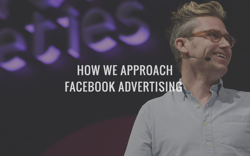 How We Approach Facebook Advertising