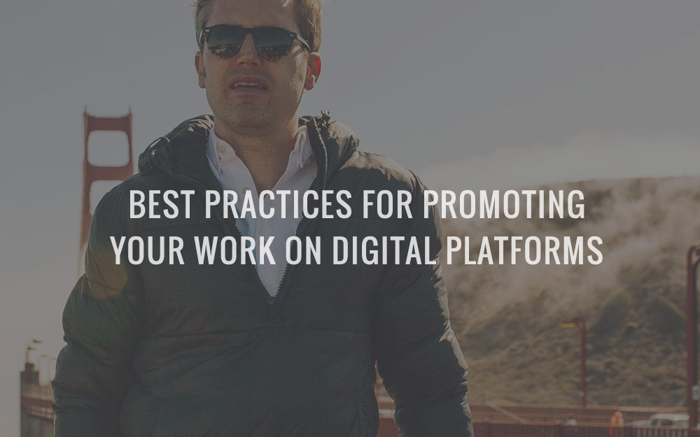 Best Practices For Promoting Your Work On Digital Platforms