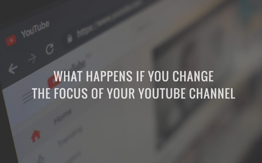 What happens if you change the focus of your YouTube channel