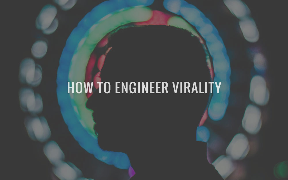 How To Engineer Virality