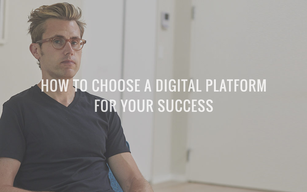 How To Choose A Digital Platform For Your Success