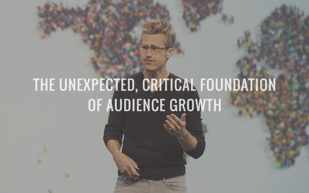 The Unexpected, Critical Foundation of Audience Growth