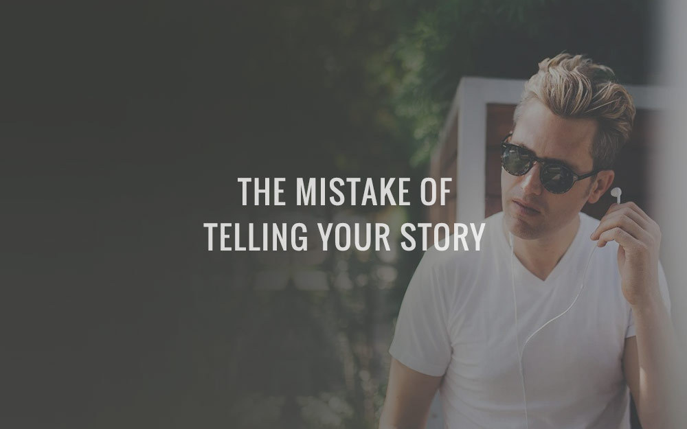 The Mistake Of Telling Your Story