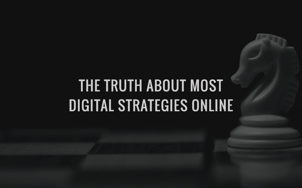 The Truth About Most Digital Strategies Online…