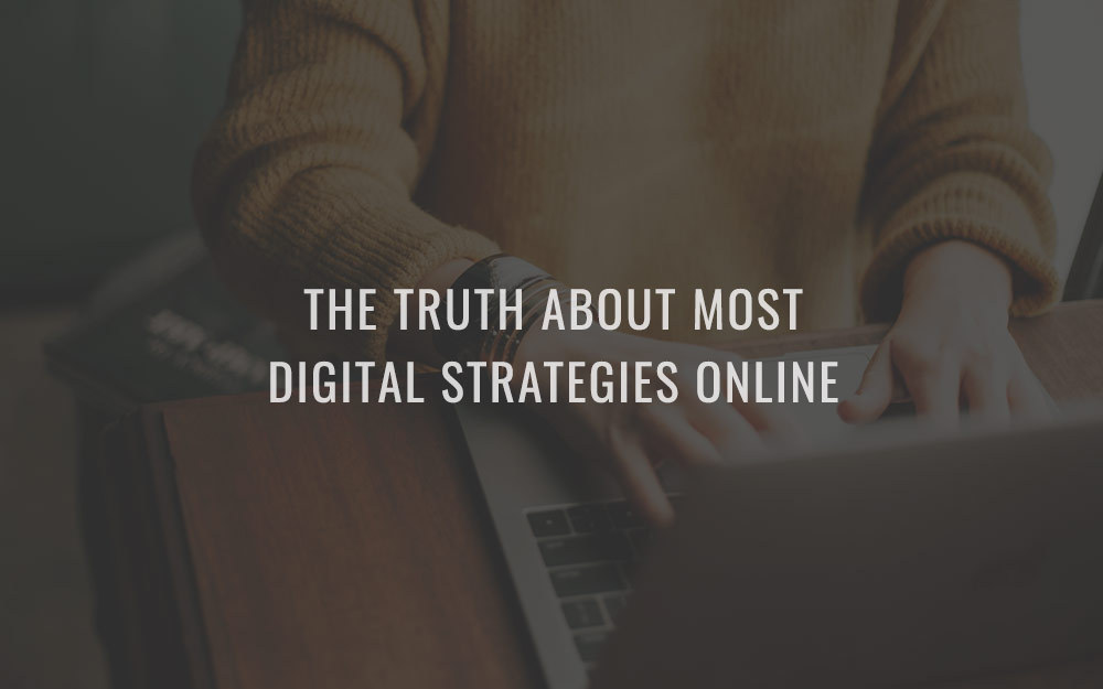 The Truth About Most Digital Strategies Online