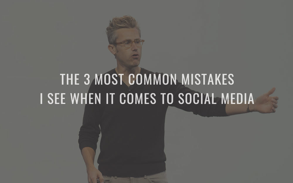 The 3 Most Common Mistakes I See When It Comes To Social Media