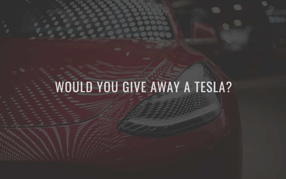 Would you give away a Tesla?