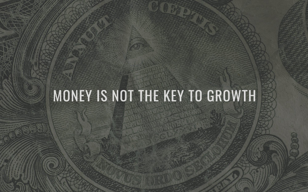 Money is not the key to growth.