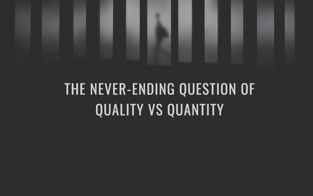 The never-ending question of quality vs quantity.