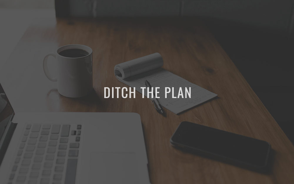 Ditch the plan