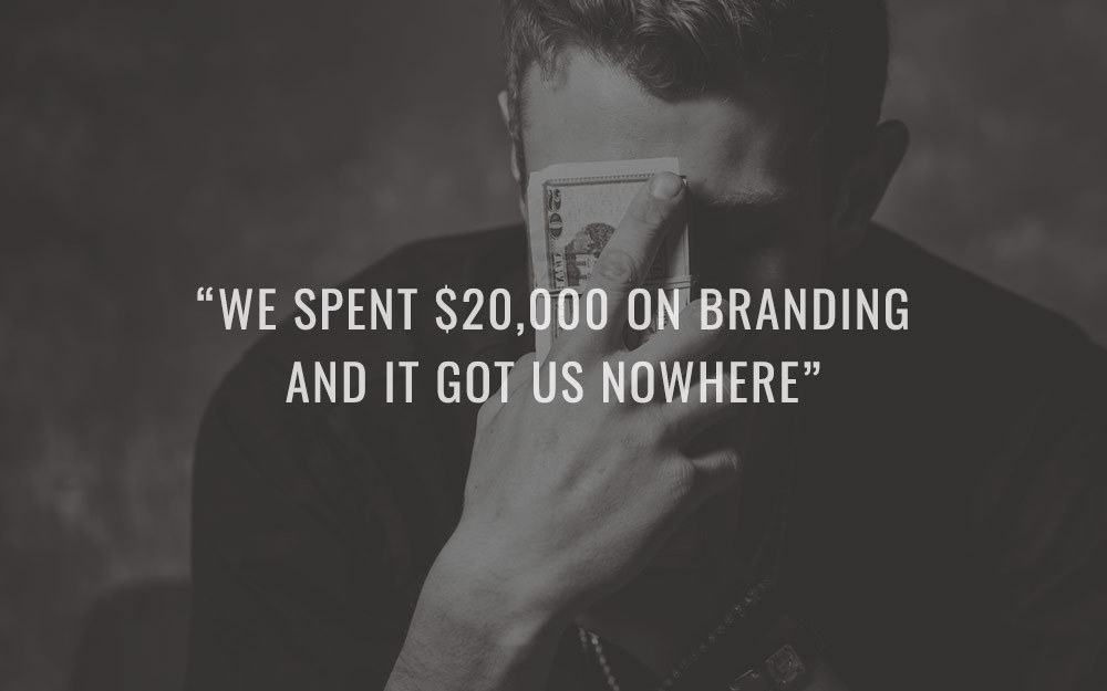 """We spent $20,000 on branding and it got us nowhere"""