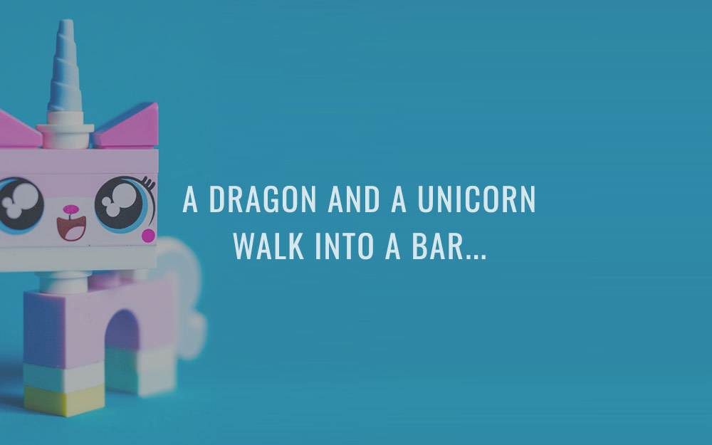 A dragon and a unicorn walk into a bar…