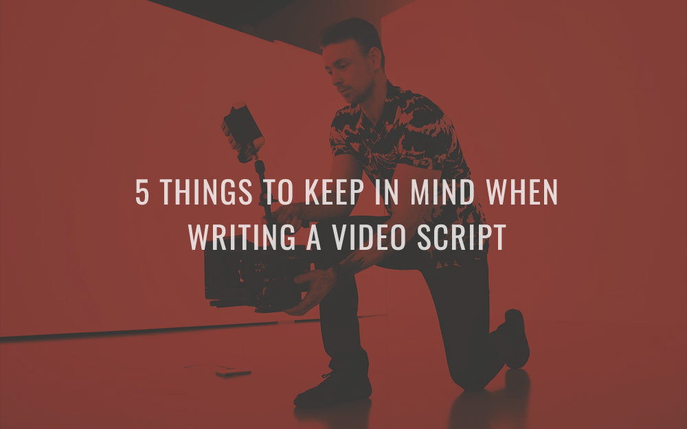 5 Things to Keep in Mind When Writing a Video Script