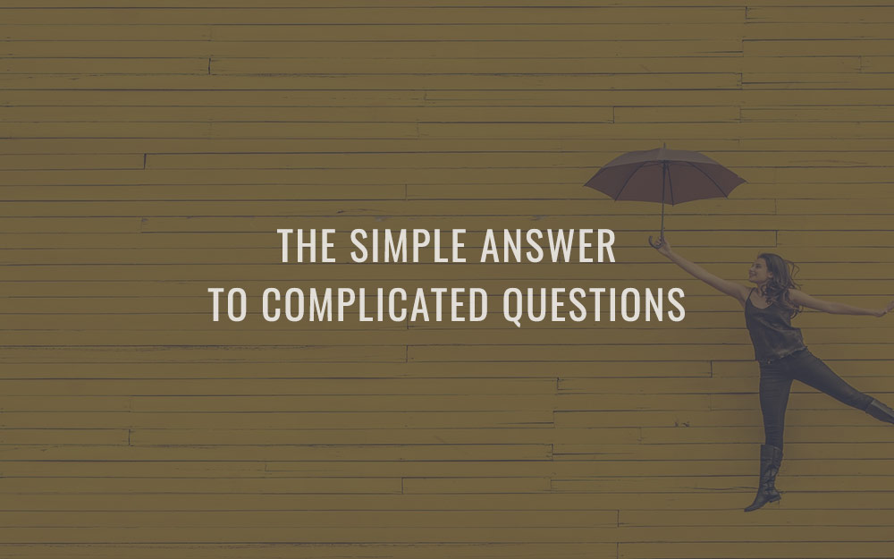 The simple answer to complicated questions
