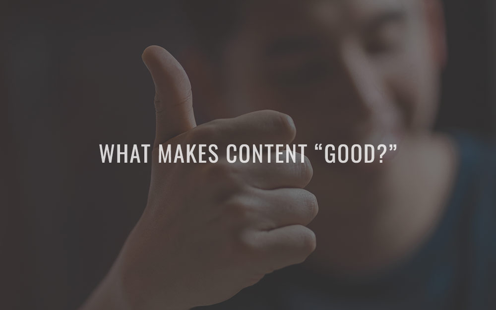 """What makes content """"good?"""""""